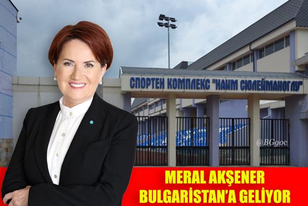 Meral Akşener  Bulgaristan'a gidiyor